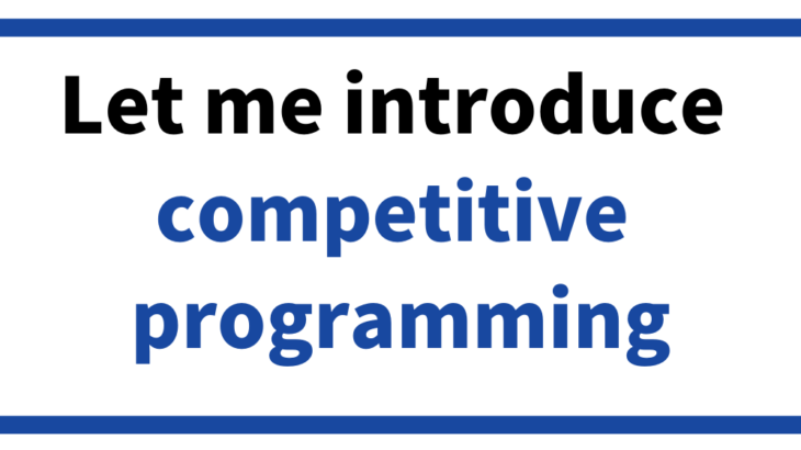 Let me introduce competitive  programming